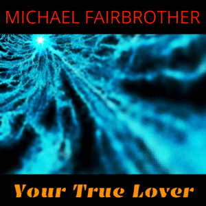 2014-Your_True_Lover_[Single]-Michael_Fairbrother-Album_Cover-[Large]