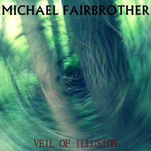 2016-Veil_Of_Illusion-Michael_Fairbrother-Album_Cover