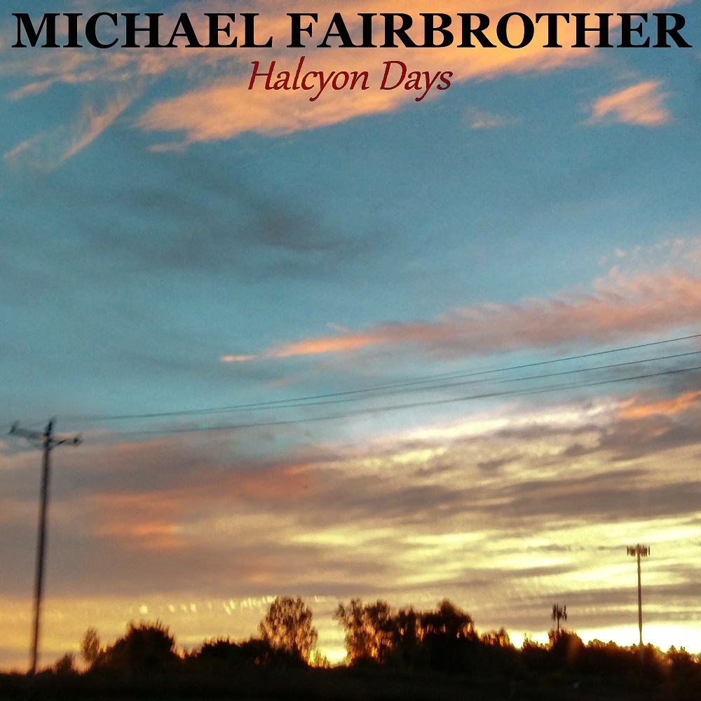 2019-Halcyon_Days-Michael_Fairbrother-Album_Cover